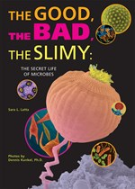 "<h2><a href=""http://www.enslow.com/books/The_Good_the_Bad_the_Slimy/2783"">The Good, the Bad, the Slimy: <i>The Secret Life of Microbes</i></a></h2>"