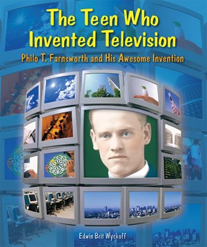 Picture of The Teen Who Invented Television: Philo T. Farnsworth and His Awesome Invention