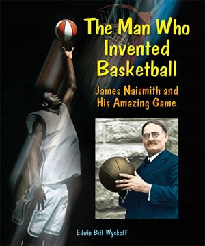 Picture of The Man Who Invented Basketball: James Naismith and His Amazing Game