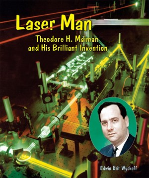 Picture of Laser Man: Theodore H. Maiman and His Brilliant Invention