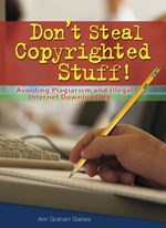 "<h2><a href=""http://www.enslow.com/books/Dont_Steal_Copyrighted_Stuff/2778"">Don't Steal Copyrighted Stuff!: <i>Avoiding Plagiarism and Illegal Internet Downloading</i></a></h2>"