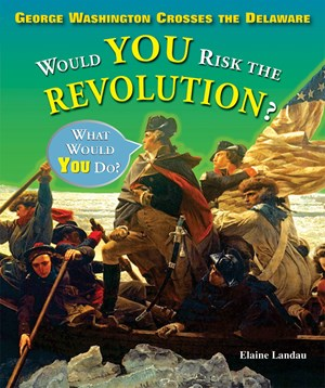 Picture of George Washington Crosses the Delaware: Would You Risk the Revolution?