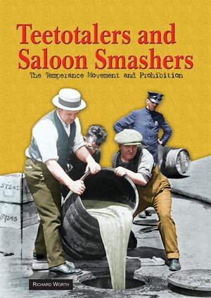 Picture of Teetotalers and Saloon Smashers: The Temperance Movement and Prohibition