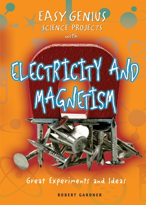 Picture of Easy Genius Science Projects with Electricity and Magnetism: Great Experiments and Ideas
