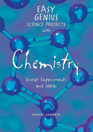 Easy Genius Science Projects with Chemistry: Great Experiments and Ideas