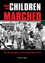"<h2><a href=""http://www.enslow.com/books/When_the_Children_Marched/2785"">When the Children Marched: <i>The Birmingham Civil Rights Movement</i></a></h2>"