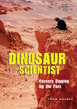 "<h2><a href=""http://www.enslow.com/books/Dinosaur_Scientist/3828"">Dinosaur Scientist: <i>Careers Digging Up the Past</i></a></h2>"