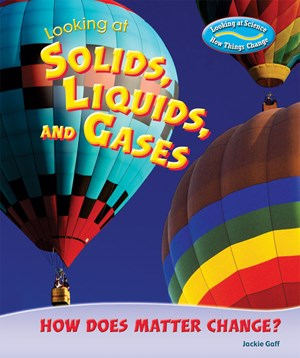 Picture of Looking at Solids, Liquids, and Gases: How Does Matter Change?