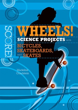 Picture of Wheels! Science Projects with Bicycles, Skateboards, and Skates