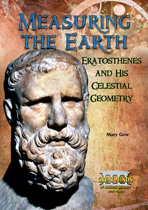 Picture of Measuring the Earth: Eratosthenes and His Celestial Geometry