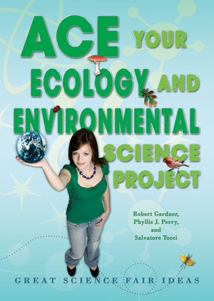 Picture of Ace Your Ecology and Environmental Science Project: Great Science Fair Ideas