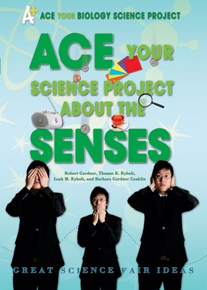 Picture of Ace Your Science Project About the Senses: Great Science Fair Ideas