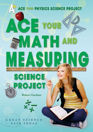 Picture of Ace Your Math and Measuring Science Project: Great Science Fair Ideas
