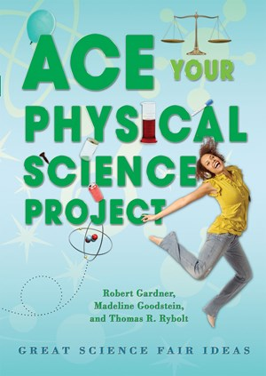Picture of Ace Your Physical Science Project: Great Science Fair Ideas