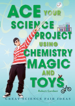 Picture of Ace Your Science Project Using Chemistry Magic and Toys: Great Science Fair Ideas