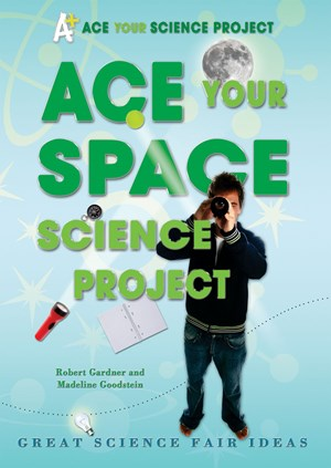 Picture of Ace Your Space Science Project: Great Science Fair Ideas