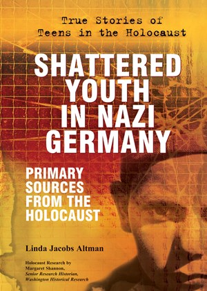 Picture of Shattered Youth in Nazi Germany: Primary Sources From the Holocaust
