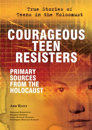 Picture of Courageous Teen Resisters: Primary Sources From the Holocaust