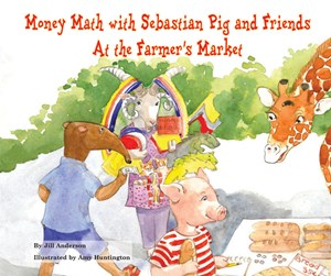 Picture of Money Math with Sebastian Pig and Friends At the Farmer's Market