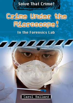 Picture of Crime Under the Microscope!: In the Forensics Lab