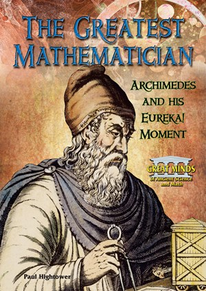 Picture of The Greatest Mathematician: Archimedes and His Eureka! Moment