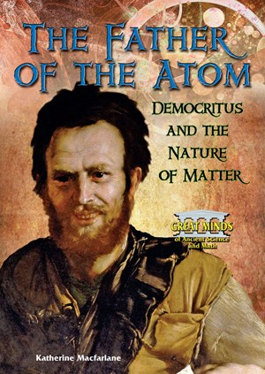 Picture of The Father of the Atom: Democritus and the Nature of Matter