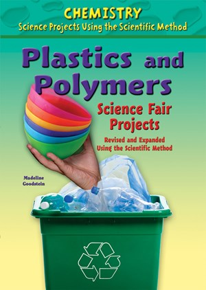 Picture of Plastics and Polymers Science Fair Projects, Revised and Expanded Using the Scientific Method