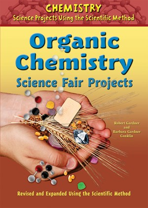 Picture of Organic Chemistry Science Fair Projects, Revised and Expanded Using the Scientific Method