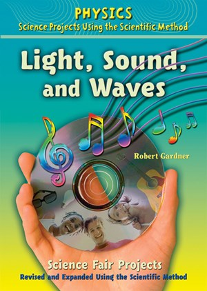 Picture of Light, Sound, and Waves Science Fair Projects, Revised and Expanded Using the Scientific Method