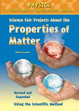 Picture of Science Fair Projects About the Properties of Matter, Revised and Expanded Using the Scientific Method