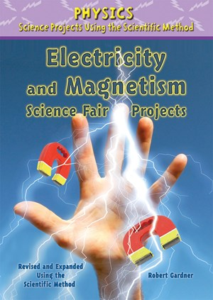 Picture of Electricity and Magnetism Science Fair Projects, Revised and Expanded Using the Scientific Method