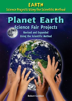 Picture of Planet Earth Science Fair Projects, Revised and Expanded Using the Scientific Method