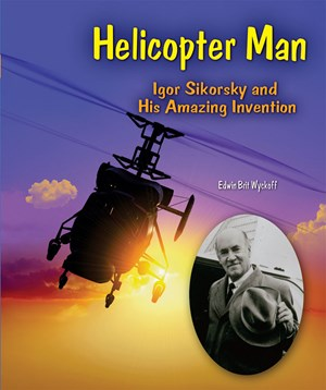 Picture of Helicopter Man: Igor Sikorsky and His Amazing Invention