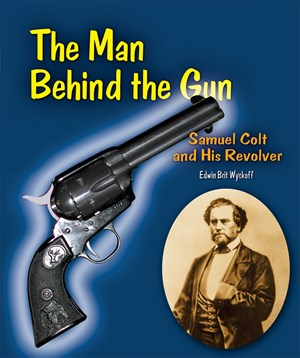 Picture of The Man Behind the Gun: Samuel Colt and His Revolver