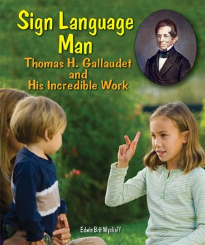 Picture of Sign Language Man: Thomas H. Gallaudet and His Incredible Work