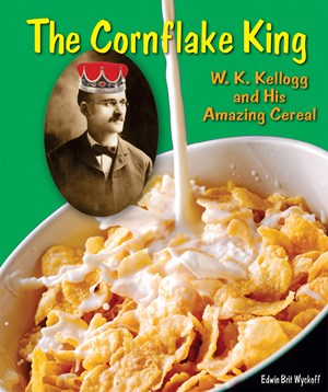 Picture of The Cornflake King: W. K. Kellogg and His Amazing Cereal