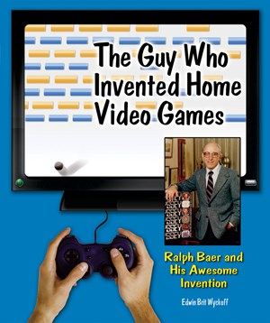 Picture of The Guy Who Invented Home Video Games: Ralph Baer and His Awesome Invention
