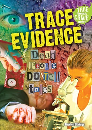 Picture of Trace Evidence: Dead People DO Tell Tales