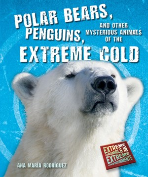 Picture of Polar Bears, Penguins, and Other Mysterious Animals of the Extreme Cold