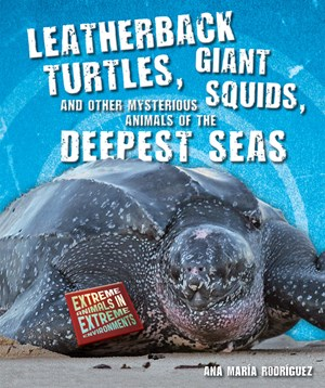 Picture of Leatherback Turtles, Giant Squids, and Other Mysterious Animals of the Deepest Seas