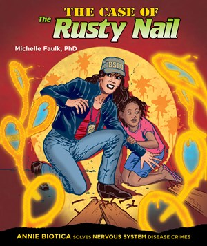 Picture of The Case of the Rusty Nail: Annie Biotica Solves Nervous System Disease Crimes