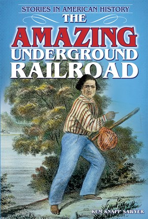 Picture of The Amazing Underground Railroad: Stories in American History