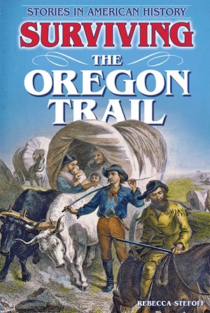 Picture of Surviving the Oregon Trail: Stories in American History