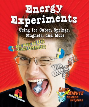 Picture of Energy Experiments Using Ice Cubes, Springs, Magnets, and More: One Hour or Less Science Experiments
