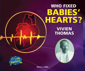 Picture of Who Fixed Babies' Hearts? Vivien Thomas