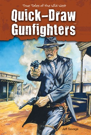 Picture of Quick-Draw Gunfighters: True Tales of the Wild West