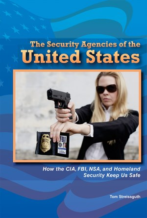 Picture of The Security Agencies of the United States: How the CIA, FBI, NSA, and Homeland Security Keep Us Safe