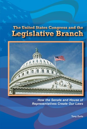 Picture of The United States Congress and the Legislative Branch: How the Senate and House of Representatives Create Our Laws