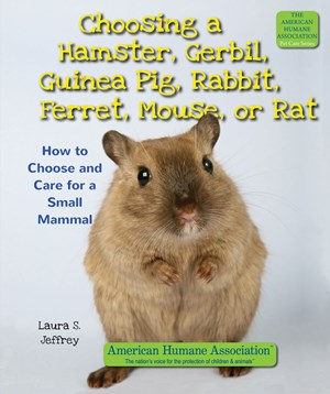 Picture of Choosing a Hamster, Gerbil, Guinea Pig, Rabbit, Ferret, Mouse, or Rat: How to Choose and Care for a Small Mammal