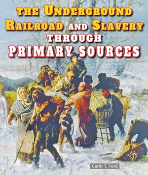Picture of The Underground Railroad and Slavery Through Primary Sources